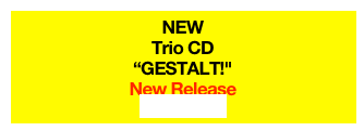"NEW  Trio CD ""GESTALT!""  New Release order here"